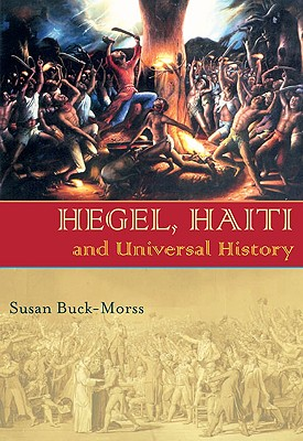 Hegel, Haiti, and Universal History By Buck-Morss, Susan